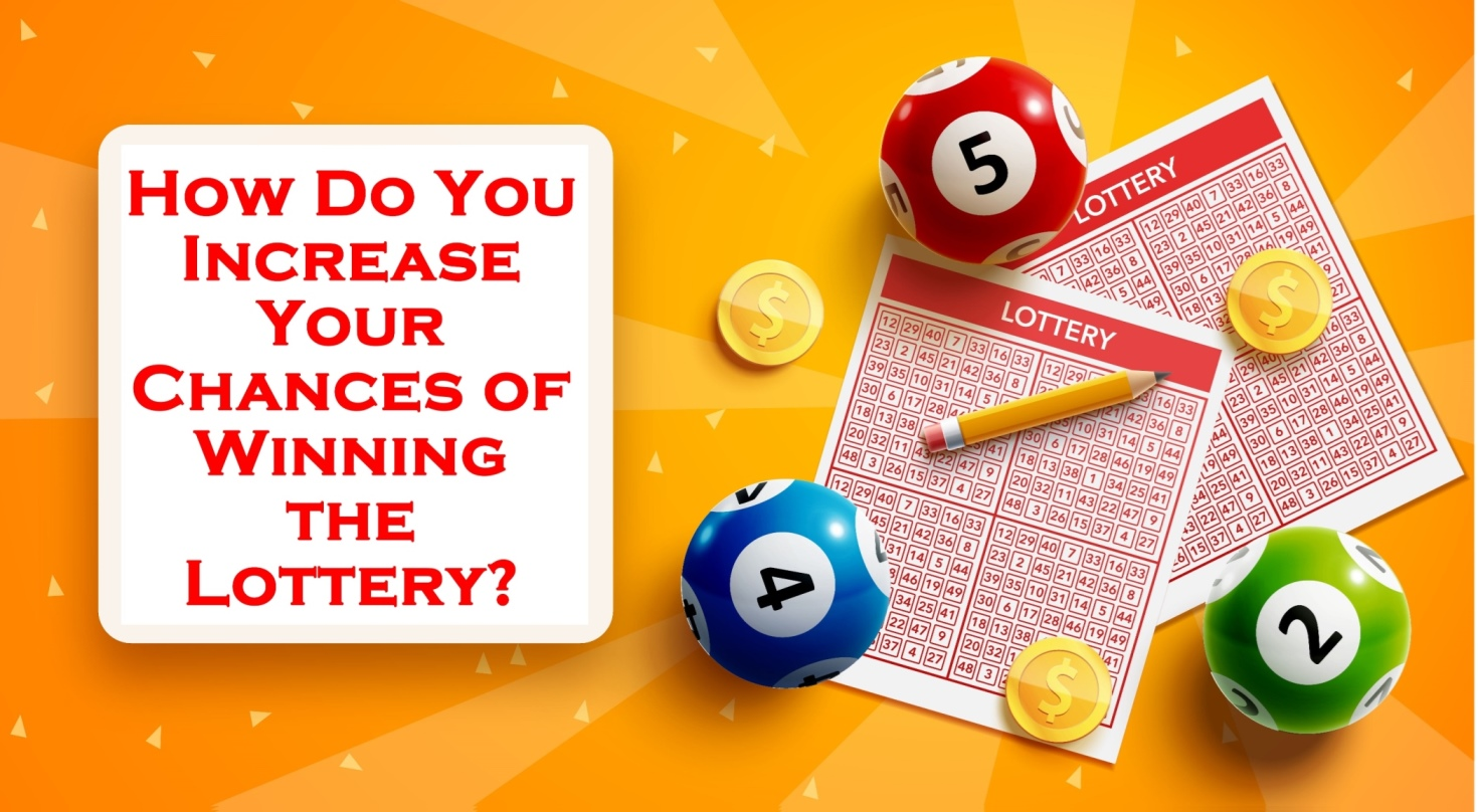 How Do You Increase Your Chances of Winning the Lottery